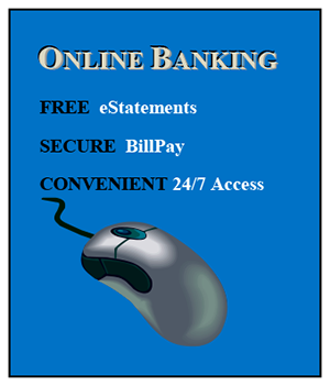 Text Box: ONLINE BANKING  FREE  eStatements  SECURE  BillPay  CONVENIENT 24/7 Access